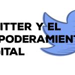 Twitter y el empoderamiento (digital)