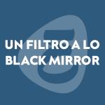 Un filtro a lo Black Mirror