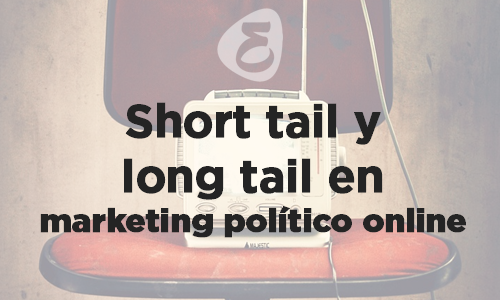 short tail long tail marketing político online
