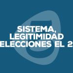 Sistema, legitimidad y elecciones el 21D