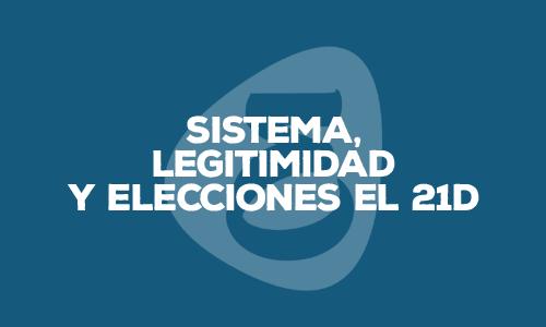 sistema legitimidad elecciones 21D