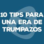 10 tips para una era de trumpazos