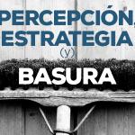 Percepción, estrategia (y) basura