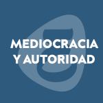 Citas (6) – Mediocracia y autoridad