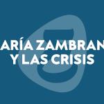 Citas (1) – María Zambrano y las crisis